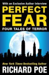 Perfect Fear: Four Tales of Terror - Richard Poe