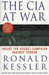 The CIA at War: Inside the Secret Campaign Against Terror - Ronald Kessler