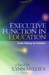 Executive Function in Education: From Theory to Practice - Lynn Meltzer