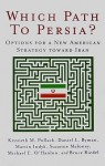 Which Path to Persia?: Options for a New American Strategy Toward Iran - Kenneth M. Pollack, Suzanne Maloney, Daniel L. Byman, Bruce Riedel
