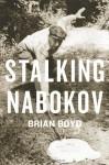 Stalking Nabokov - Brian Boyd