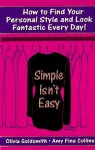 Simple Isn't Easy: How to Find Your Personal Style and Look Fantastic Every Day! - Olivia Goldsmith, Amy Fine Collins