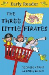 The Three Little Pirates (Early Reader) - Georgie Adams, Emily Bolam