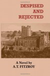 Despised and Rejected - A.T. Fitzroy, Brett Rutherford