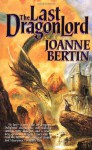 The Last Dragonlord - Joanne Bertin