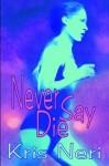 Never Say Die - Kris Neri