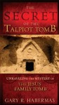 The Secret of the Talpiot Tomb: Unraveling the Mystery of the Jesus Family Tomb - Gary Habermas