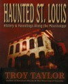 Haunted St. Louis - Troy Taylor