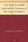 Two Trips to Gorilla Land and the Cataracts of the Congo Volume 2 - Richard Francis Burton