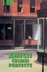 Amicii crimei perfecte - Andrés Trapiello, Cornelia Rădulescu