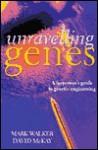 Unravelling Genes: A Layperson's Guide to Genetic Engineering - Mark Walker, David McKay