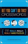 Bet You Can't Do This! Crosswords: 75 Really, Really, Really Hard Puzzles - John M. Samson, Sam Bellotto Jr.