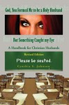 God, You Formed Me to be a Holy Husband But Something Caught my Eye: A Handbook for Christian Husband - Cynthia Johnson