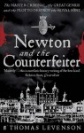 Newton and the Counterfeiter: The Unknown Detective Career of the World's Greatest Scientist. Thomas Levenson - Thomas Levenson
