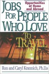 Jobs For People Who Love To Travel: Opportunities At Home And Abroad - Ronald L. Krannich, Caryl Rae Krannich
