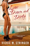 Low Down and Dirty: A Novel - Vickie M. Stringer