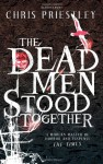The Dead Men Stood Together - Chris Priestley