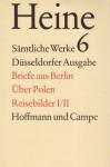 Sämtliche Werke. Historisch-kritische Gesamtausgabe der Werke: Heine, Heinrich, Bd.6 : Briefe aus Berlin; Über Polen; Reisebilder I/II: Bd 6 - Heinrich Heine, Manfred Windfuhr