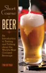 Short Course in Beer: An Introduction to Tasting and Talking about the World's Most Civilized Beverage - Lynn Hoffman