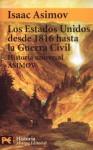 Los Estados Unidos Desde 1816 Hasta La Guerra Civil (Historia Universal Asimov) - Isaac Asimov, Néstor A. Míguez