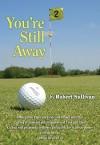 You're Still Away: Golfing for Fun, Golfing for All of Us - Robert Sullivan