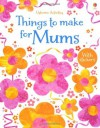 Things to Make for Mums. Rebecca Gilpin - Rebecca Gilpin