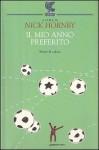 Il mio anno preferito: Storie di calcio - Nick Hornby, Massimo Bocchiola, Giovanni Garbellini, Giuliana Zeuli