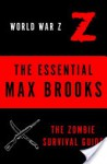 The Essential Max Brooks: The Zombie Survival Guide and World War Z - Max Brooks