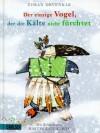 Der einzige Vogel, der die Kälte nicht fürchtet - Zoran Drvenkar, Martin Baltscheit