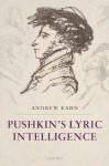 Pushkin's Lyric Intelligence - Andrew Kahn