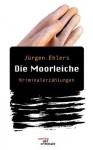 Die Moorleiche. Kriminalerz Hlungen - Jürgen Ehlers