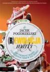 (R)ewolucja marki Jak tworzyć marki i zarządzać nimi w XXI wieku - Jacek Pogorzelski