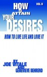 How to Attain Your Desires, Volume 2: How to Live Life and Love It! - Genevieve Behrend, Joe Vitale