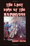 The Last Days of the Romanovs - Robert Wilton