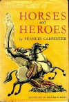 Wonder Tales of Horses and Heroes - Frances Carpenter, William D. Hayes