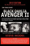 Black Dahlia Avenger II: Presenting the Follow-Up Investigation and Further Evidence Linking Dr. George Hill Hodel to Los Angeles's Black Dahlia and other 1940s- LONE WOMAN MURDERS - Steve Hodel
