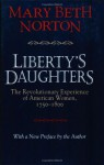 Liberty's Daughters: The Revolutionary Experience of American Women, 1750-1800 - Mary Beth Norton