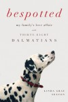 Bespotted: My Family's Love Affair with Thirty-Eight Dalmatians - Linda Gray Sexton