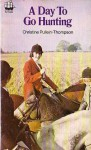 A Day to Go Hunting - Christine Pullein-Thompson