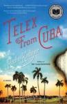Telex from Cuba: A Novel - Rachel Kushner
