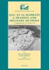 Qal'at Al Bahrain: A Trading And Military Outpost: 3rd Millenium B.Cc. 17th Century A.D. (Indicopleustoi) - Axelle Rougeulle, Fredrik Hiebert, Monique Kervran, M. Kervran