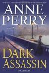 Dark Assassin: A Novel (William Monk Novels) - Anne Perry