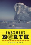 Farthest North: America's First Arctic Hero and His Horrible, Wonderful Voyage to the Frozen Top of the World - Todd Balf