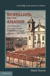 Rebellion on the Amazon: The Cabanagem, Race, and Popular Culture in the North of Brazil, 1798-1840 - Mark Harris