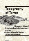"Topography of terror : Gestapo, SS and Reichssicherheitshauptamt on the ""Prinz-Albrecht-Terrain"" : a documentation - Reinhard Rürup, Werner T. Angress, Frank Dingel, Thomas Friedrich, Klaus Hesse"