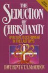 The Seduction of Christianity: Spiritual Discernment in the Last Days - Dave Hunt, T.A. McMahon