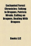 Enchanted Forest Chronicles: Talking to Dragons, Patricia Wrede, Calling on Dragons, Dealing With Dragons - Books LLC