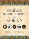 The Complete Infidel's Guide to the Koran (MP3 Book) - Robert Spencer, Lloyd James