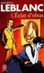 L'éclat d'obus - Maurice Leblanc