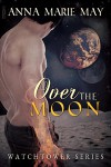 Over the Moon - Anna Marie May